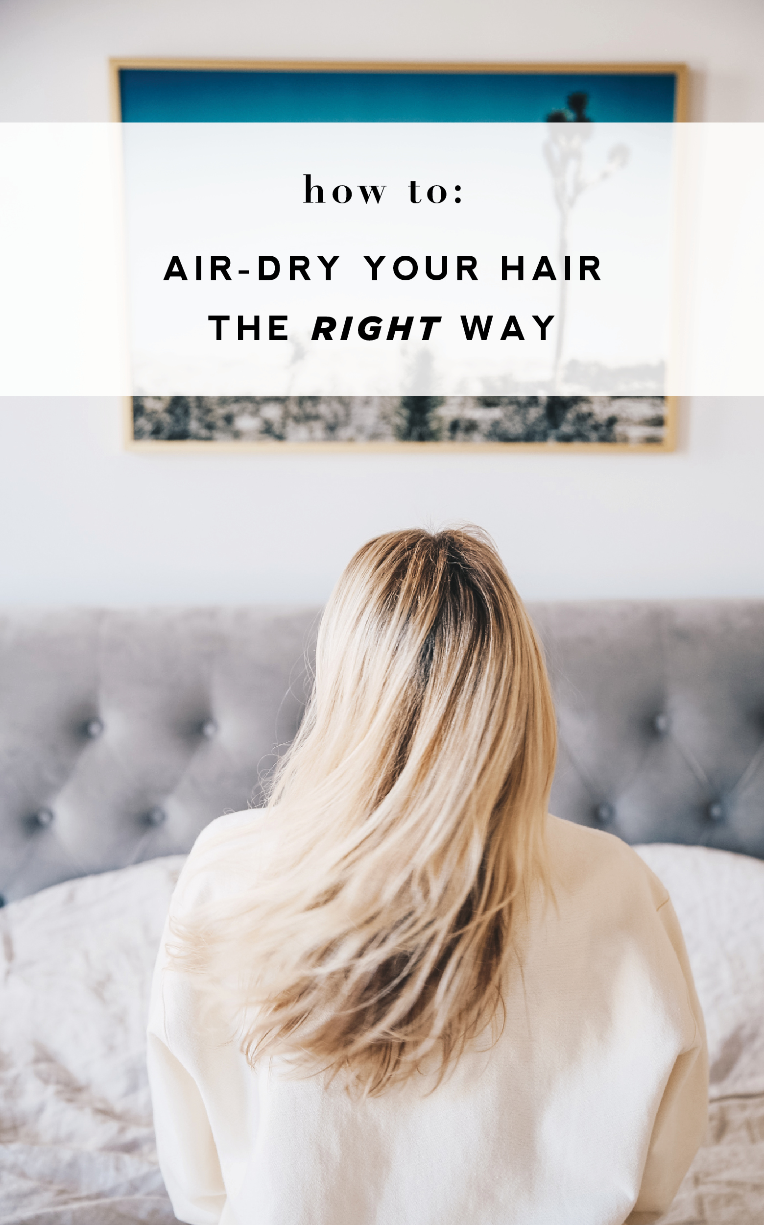 How To Air Dry Your Hair The Right Way In 5 Easy Steps Meg Mcmillin